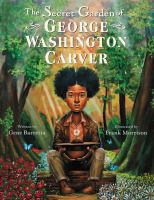 Cover image for The secret garden of George Washington Carver