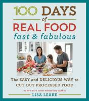 Cover image for 100 days of real food : fast & fabulous : the easy and delicious way to cut out processed food