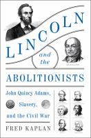 Cover image for Lincoln and the abolitionists : John Quincy Adams, slavery, and the Civil War