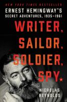Cover image for Writer, sailor, soldier, spy : Ernest Hemingway's secret adventures, 1935-1961