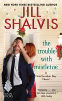 Cover image for The trouble with mistletoe : a Heartbreaker Bay novel