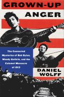 Cover image for Grown-up anger : the connected mysteries of Bob Dylan, Woody Guthrie, and the Calumet massacre of 1913