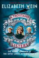 Cover image for A thousand sisters : the heroic airwomen of the Soviet Union in World War II