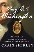 Cover image for Mary Ball Washington : the untold story of George Washington's mother