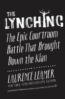 Cover image for The lynching : the epic courtroom battle that brought down the Klan