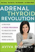 Cover image for The adrenal thyroid revolution : a proven 4-week program to rescue your metabolism, hormones, mind & mood
