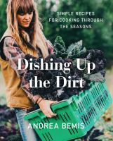 Cover image for Dishing up the dirt : simple recipes for cooking through the seasons