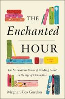 Cover image for The enchanted hour : the miraculous power of reading aloud in the age of distraction