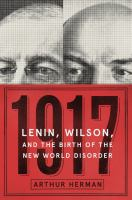 Cover image for 1917 : Lenin, Wilson, and the birth of the new world disorder