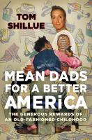 Cover image for Mean dads for a better America : the generous rewards of an old-fashioned childhood