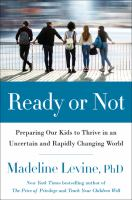 Cover image for Ready or not : preparing our kids to thrive in an uncertain and rapidly changing world