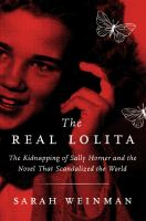 Cover image for The real Lolita : the kidnapping of Sally Horner and the novel that scandalized the world