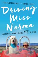 """Cover image for Driving Miss Norma : one family's journey saying """"yes"""" to living"""
