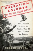 Cover image for Operation Columba, the Secret Pigeon Service : the untold story of World War II resistance in Europe