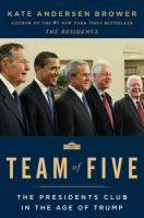 Cover image for Team of five : the presidents club in the age of Trump