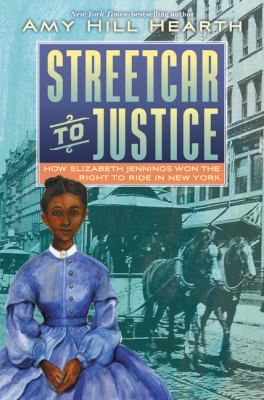 Cover image for Streetcar to justice : how Elizabeth Jennings won the right to ride in New York