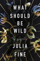 Cover image for What should be wild : a novel