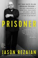 Cover image for Prisoner : my 544 days in an Iranian prison--solitary confinement, a sham trial, high-stakes diplomacy, and the extraordinary efforts it took to get me out