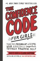 Cover image for The confidence code for girls : taking risks, messing up, & becoming your amazingly imperfect, totally powerful self