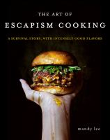 Cover image for The art of escapism cooking : a survival story, with intensely good flavors