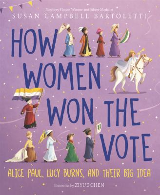 Cover image for How women won the vote : Alice Paul, Lucy Burns, and their big idea