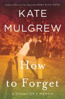 Cover image for How to forget : a daughter's memoir