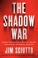 Cover image for The shadow war : inside Russia's and China's secret operations to defeat America