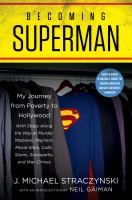 Cover image for Becoming Superman : my journey from poverty to Hollywood with stops along the way at murder, madness, mayhem, movie stars, cults, slums, sociopaths, and war crimes