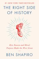 Cover image for The right side of history : how reason and moral purpose made the West great