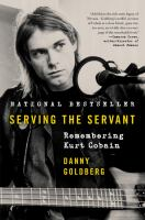 Cover image for Serving the servant : remembering Kurt Cobain