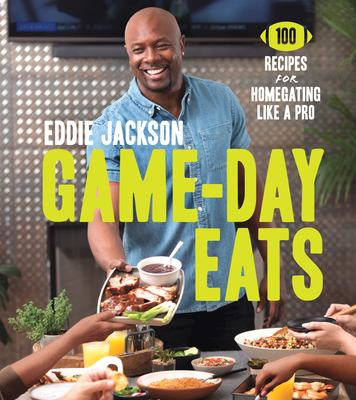 Cover image for Game-day eats : 100 recipes for homegating like a pro