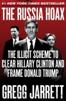 Cover image for The Russia hoax : the illicit scheme to clear Hillary Clinton and frame Donald Trump