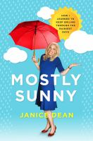 Cover image for Mostly sunny : how I learned to keep smiling through the rainiest days