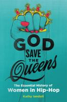 Cover image for God save the queens : the essential history of women in hip-hop