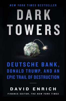 Cover image for Dark towers : Deutsche Bank, Donald Trump, and an epic trail of destruction