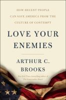 Cover image for Love your enemies : how decent people can save America from the culture of contempt