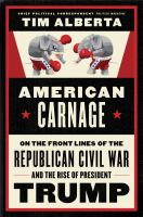 Cover image for American carnage : on the front lines of the Republican civil war and the rise of President Trump