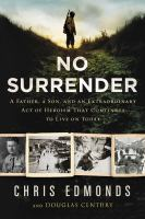 Cover image for No surrender : a father, a son, and an extraordinary act of heroism that continues to live on today