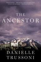 Cover image for The ancestor : a novel / Danielle Trussoni.