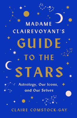 Cover image for Madame Clairevoyant's guide to the stars : astrology, our icons, and our selves