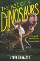 Cover image for The age of dinosaurs : the rise and fall of the world's most remarkable animals
