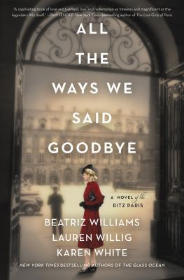 Cover image for All the ways we said goodbye : a novel of the Ritz Paris