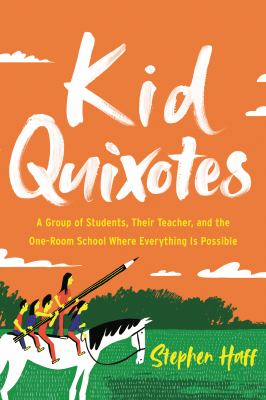Cover image for Kid quixotes : a group of students, their teacher, and the one-room school where everything is possible