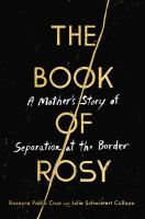 Cover image for The book of Rosy : a mother's story of separation at the border