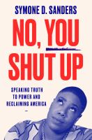 Cover image for No, you shut up : speaking truth to power and reclaiming America