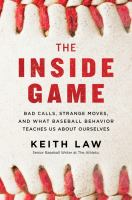 Cover image for The inside game : bad calls, strange moves, and what baseball behavior teaches us about ourselves