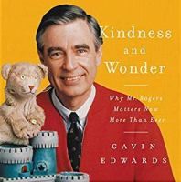 Cover image for Kindness and wonder : why Mr. Rogers matters now more than ever