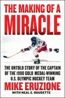 Cover image for The making of a miracle : the untold story of the captain of the 1980 gold medal-winning US Olympic hockey team