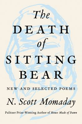 Cover image for The death of Sitting Bear : new and selected poems
