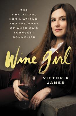 Cover image for Wine girl : the obstacles, humiliations, and triumphs of America's youngest sommelier